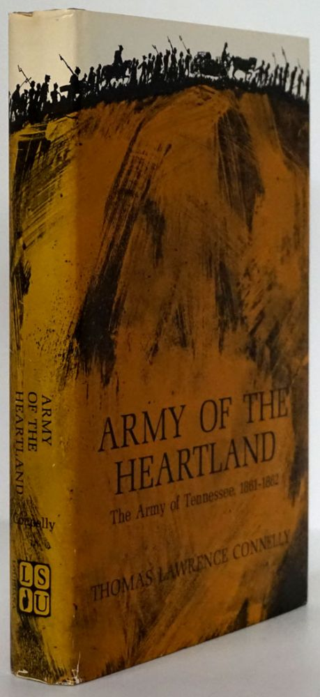 Army of the Heartland The Army of Tennessee, 1861-1862. Thomas Lawrencde Connelly.