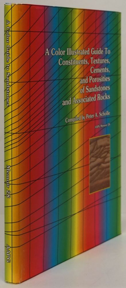 A Color Illustrated Guide to Constituents, Textures, Cements, and Porosities of Sandstones and Associated Rocks AAPG Memoir 28. Peter A. Scholle.
