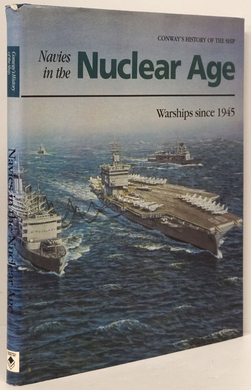 Navies in the Nuclear Age Warships Since 1945. Robert Gardiner, Norman Friedman.