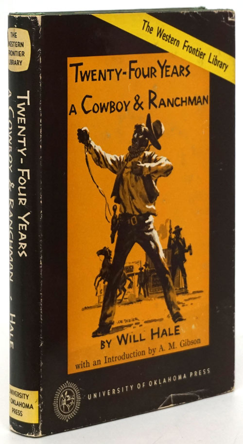 Twenty-Four Years a Cowboy and Ranchman in Southern Texas and Old Mexico Desperate Fights with the Indians and Mexicans. Will Hale.