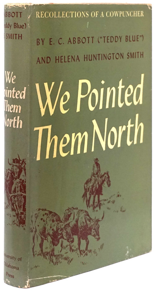 We Pointed Them North Recollections of a Cowpuncher. E. C. Abbott, Helena Huntington Smith.