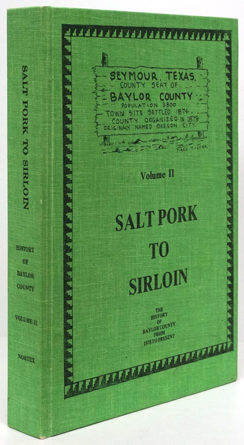 Salt Pork to Sirloin (Volume II Only) The History of Baylor County from 1878 to Present. Baylor County Historical Survey Committee.