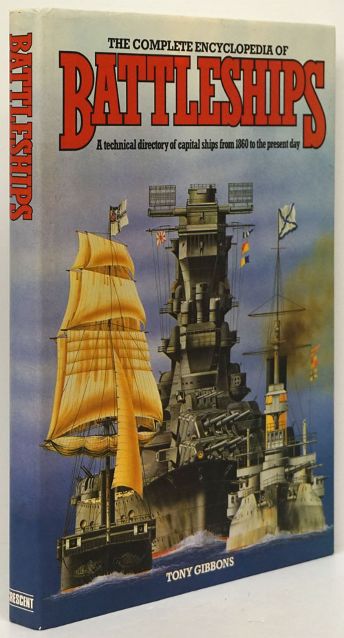 The Complete Encyclopedia of Battleships A Technical Directory of Capital Ships from 1860 to the Present Day. Tony Gibbons.