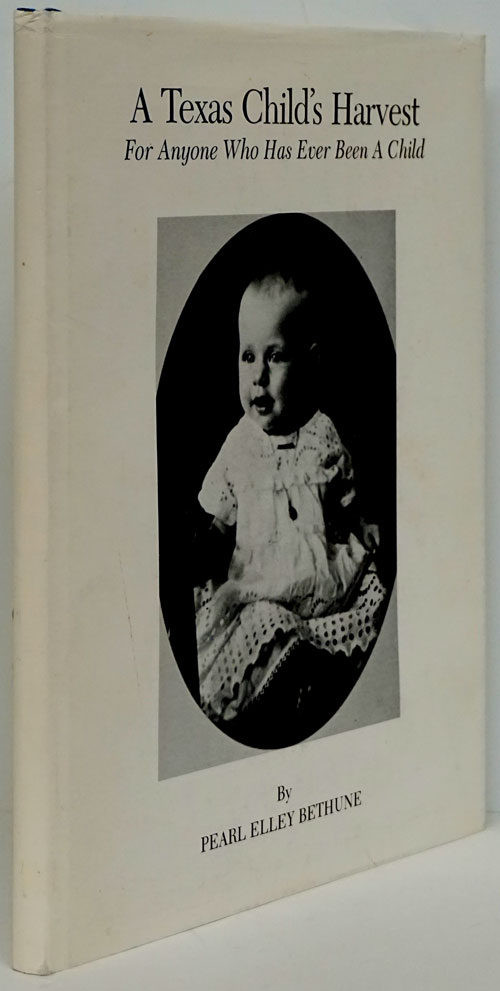 A Texas Child's Harvest For Anyone Who Has Ever Been a Child. Pearl Elley Bethune.