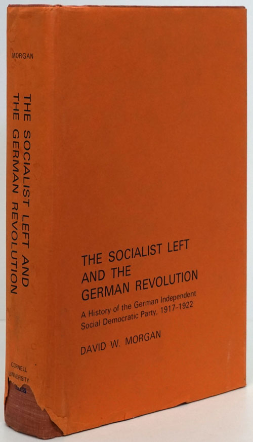The Socialist Left and the German Revolution A History of the German Independent Social Democratic Party, 1917-1922. David W. Morgan.