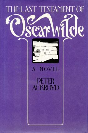 The Last Testament of Oscar Wilde. Peter Ackroyd
