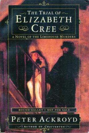 The Trial of Elizabeth Cree A Novel of the Limehouse Murders. Peter Ackroyd