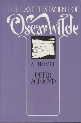 The Last Testament of Oscar Wilde. Peter Ackroyd.