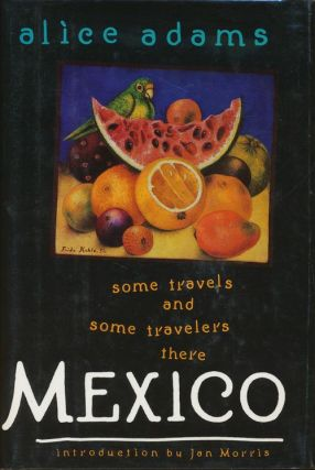 Mexico Some Travels and Some Travelers There. Alice Adams