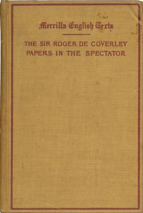 The Sir Roger De Coverly Papers in The Spectator. Joseph Addison, Richard Steele, Eustace Budgell