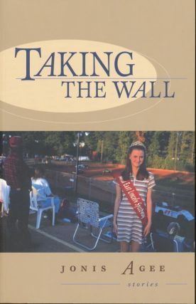 Taking the Wall: Short Stories. Jonis Agee