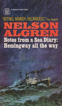 Notes from a Sea Diary Hemingway all the Way. Nelson Algren