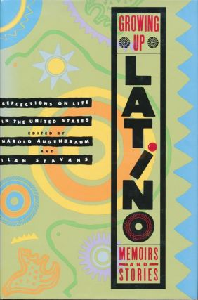 Growing Up Latino Memoirs and Stories. Harold Augenbraum, Ilan Stavans.