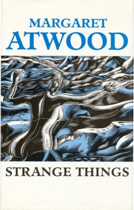 Strange Things The Malevolent North in Canadian Literature. Margaret Atwood
