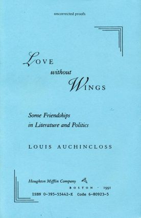 Love Without Wings Some Friendships in Literature and Politics. Louis Auchincloss