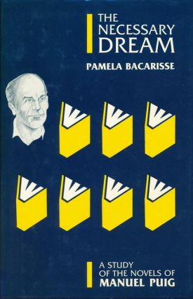 The Necessary Dream A Study of the Novels of Manuel Puig. Pamela Bacarisse