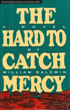 The Hard to Catch Mercy: A Novel. William Baldwin