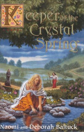 Keeper of the Crystal Spring. Naomi Baltuck, Deborah Baltuck