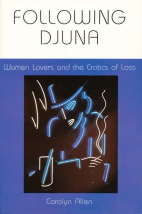 Following Djuna Women Lovers and the Erotics of Loss. Carolyn Allen