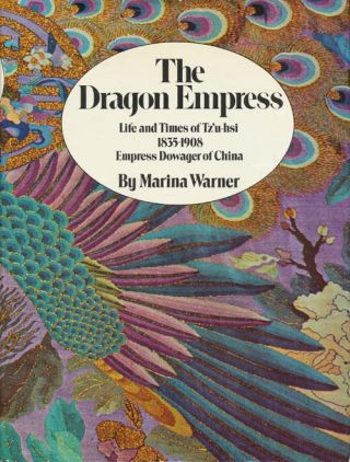 The Dragon Empress Life and Times of Tz'u-Hsi, 1835-1908, Empress Dowager of China. Marina Warner
