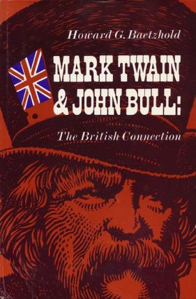 Mark Twain and John Bull: The British Connection. Howard G. Baetzhold