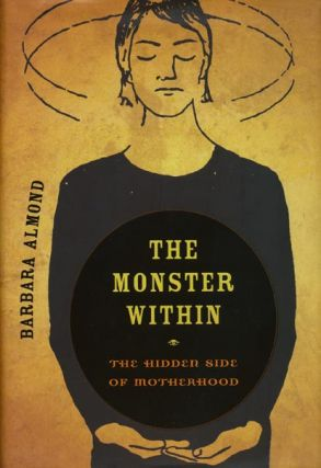 The Monster Within The Hidden Side of Motherhood. Barbara M. D. Almond
