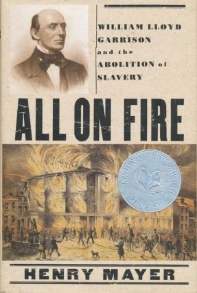 All on Fire William Lloyd Garrison and the Abolition of Slavery. Henry Mayer