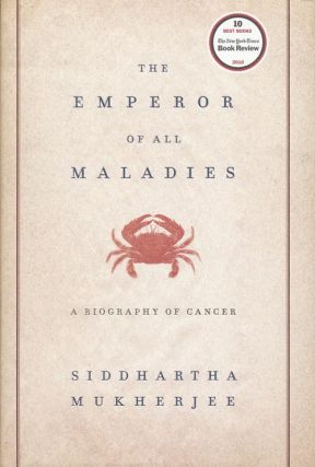 The Emperor of All Maladies A Biography of Cancer. Siddhartha Mukherjee