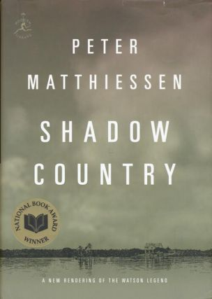 Shadow Country A New Rendering of the Watson Legend. Peter Matthiessen