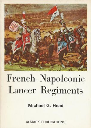 French Napoleonic Lancer Regiments. Michael G. Head