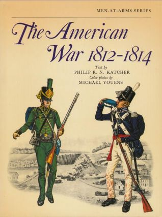 The American War 1812-1814. Philip Katcher