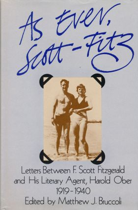 As Ever, Scott-Fitz Letters between F. Scott Fitzgerald and His Literary Agent Harold Ober,...