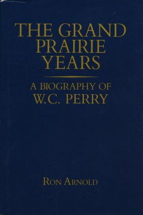 Grand Prairie Years A Biography of W.C. Perry. Ron Arnold