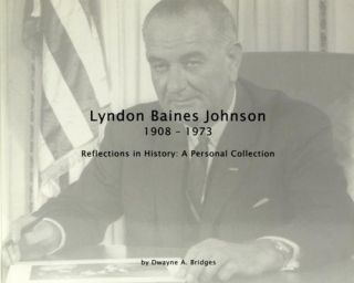 Lyndon Baines Johnson 1908-1973 Reflections in History: a Personal Collection. Swayne A. Bridges