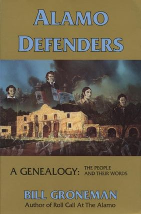 Alamo Defenders A Genealogy: the People and Their Words. Bill Groneman