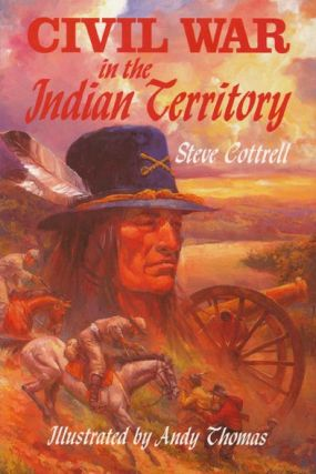 Civil War in the Indian Territory. Steve Cottrell, Andy Thomas, Whit Edwards