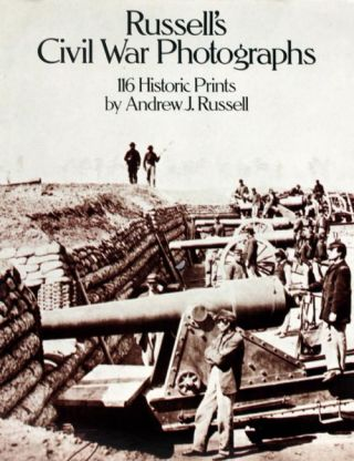 Russell's Civil War Photographs. Andrew. J. Russell