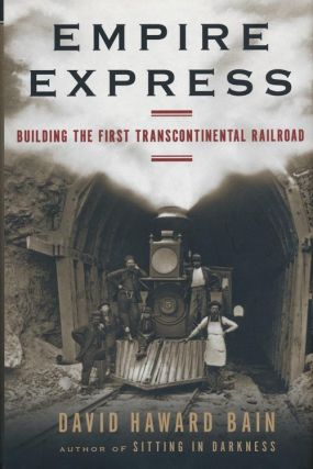 Empire Express Building the First Transcontinental Railroad. David Haward Bain.
