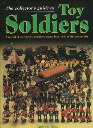 The Collector's Guide to Toy Soldiers A Record of the World's Miniature Armies from 1850 to the...