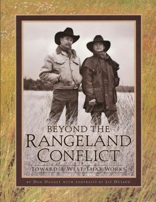 Beyond the Rangeland Conflict Towards a West That Works. Dan Dagget