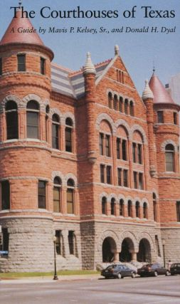 The Courthouses of Texas. Mavis P. Kelsey Sr., Donald H. Dyal