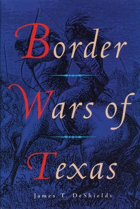 Border Wars of Texas. James T. Deshields
