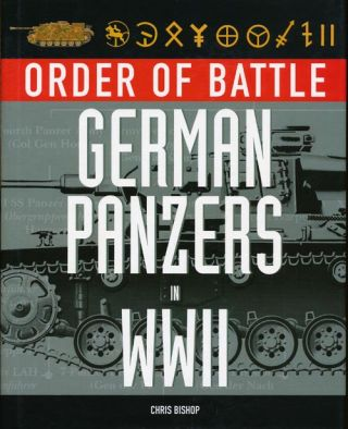 Order of Battle German Panzers in WWII. Chris Bishop