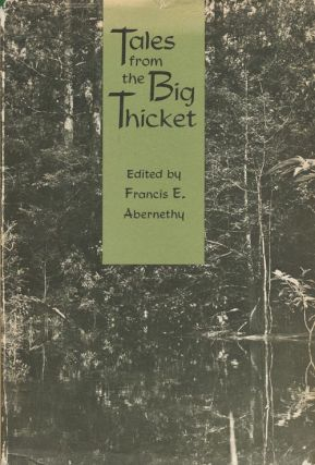 Tales From the Big Thicket. Francis E. Abernethy.