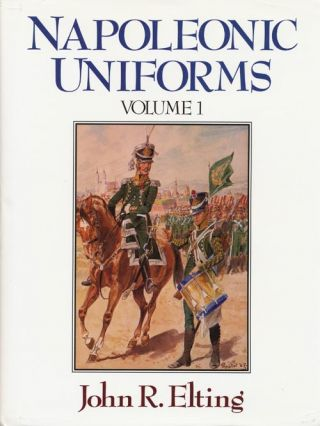 Napoleonic Uniforms Volume 1. John R. Elting