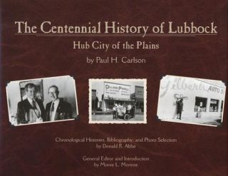 The Centennial History of Lubbock Hub City of the Plains. Paul H. Carlson.