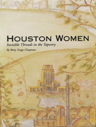 Houston Women Invisible Threads in the Tapestry. Betty Trapp Chapman
