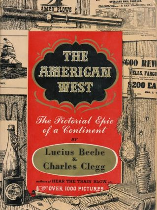 The American West The Pictorial Epic of a Continent. Lucius Beebe, Charles Clegg