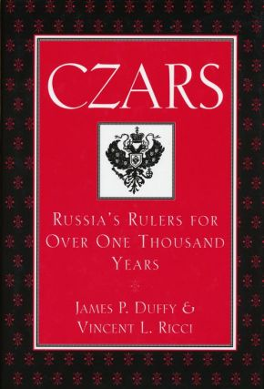 Czars Russia's Rulers For Over One Thousand Years. James P. Duffy, Vincent L. Ricci
