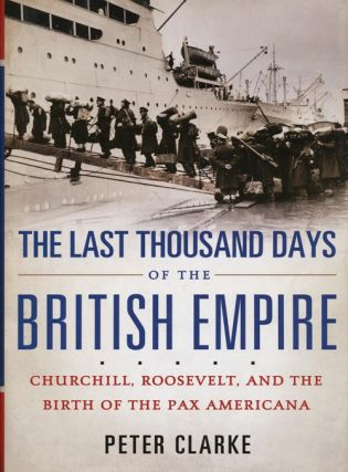 The Last Thousand Days of the British Empire Churchill, Roosevelt, and the Birth of the Pax...